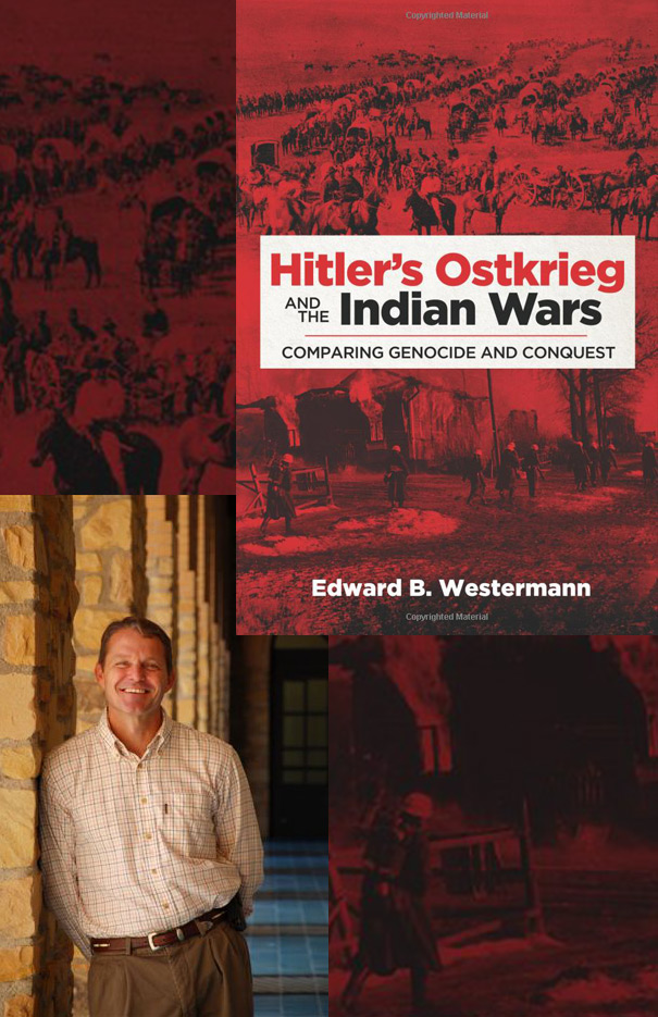 Dr. Edward Westermann: Hitler's Ostkrieg and the Indian Wars: Comparing Genocide and Conquest